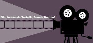 Film Indonesia Terbaik, Pernah Nonton?